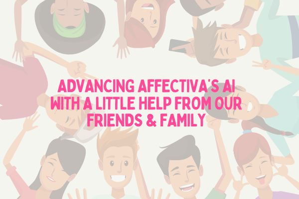 Advancing Affectiva's AI with a little help from our Friends & Family